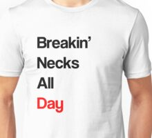 Breakin Necks All Day Unisex T-Shirt