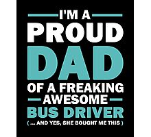 I'M A Proud Dad Of A Freaking Awesome Bus Driver And Yes She Bought Me This Photographic Print