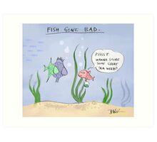 fish gone bad Art Print