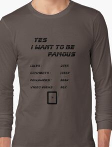 Yes I Want To Be Famous  Long Sleeve T-Shirt