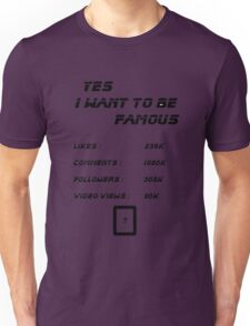Yes I Want To Be Famous  Unisex T-Shirt