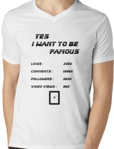 Yes I Want To Be Famous  Mens V-Neck T-Shirt