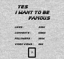 Yes I Want To Be Famous  T-Shirt