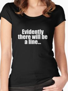 """There will be a line"" Women's Fitted Scoop T-Shirt"