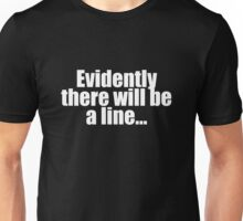 """There will be a line"" Unisex T-Shirt"