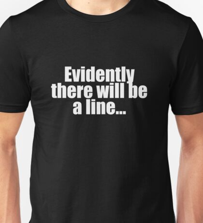 """""""There will be a line"""" Unisex T-Shirt"""