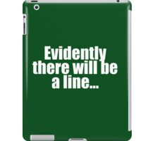 """There will be a line"" iPad Case/Skin"