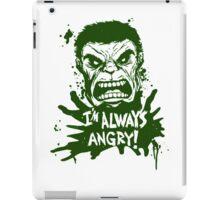 I'm always angry! iPad Case/Skin