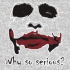 Why So Serious? by JAdesigns75