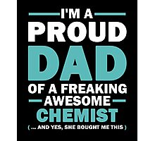 I'M A Proud Dad Of A Freaking Awesome Chemist And Yes She Bought Me This Photographic Print