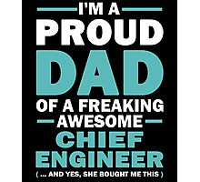 I'M A Proud Dad Of A Freaking Awesome Chief Engineer And Yes She Bought Me This Photographic Print
