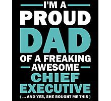 I'M A Proud Dad Of A Freaking Awesome Chief Executive And Yes She Bought Me This Photographic Print