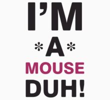 I'm A Mouse Duh! by Look Human