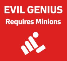 Evil Genius Requires Minions by Buleste