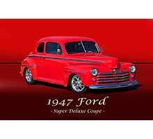 1947 Ford Super Deluxe Coupe w/ ID Photographic Print