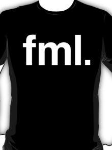 fml Fuck My Life  T-Shirt