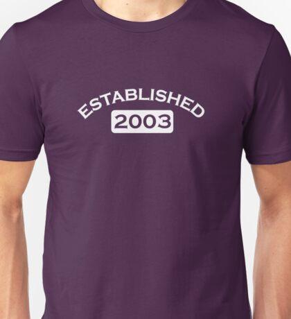 Established 2003 Unisex T-Shirt