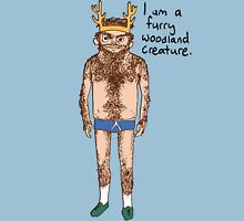 Hairy Man - I am a furry woodland creature. Unisex T-Shirt