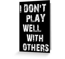 I don't play well with others Greeting Card