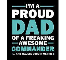 I'M A Proud Dad Of A Freaking Awesome Commander  And Yes She Bought Me This Photographic Print