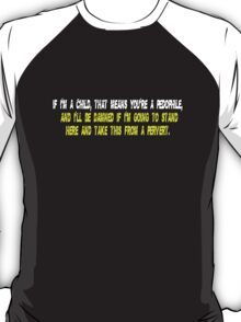 If I m a Child That Means You re a Pedophile And I ll Be T-Shirt