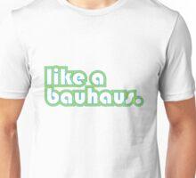 Like A Bauhaus. Unisex T-Shirt