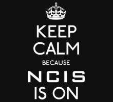 Keep Calm because NCIS is on by TeganKain