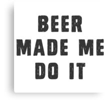 Beer made me do it Canvas Print