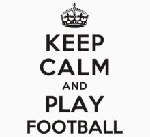 Keep Calm and Play Football (white) by Yiannis  Telemachou