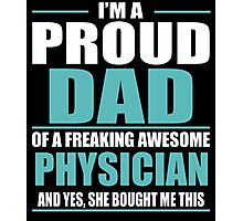 I'M A PROUD DAD OF A FREAKING AWESOME PHYSICIAN Photographic Print