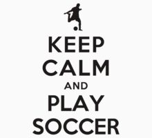 Keep Calm and Play Soccer (Alternative white) by Yiannis  Telemachou