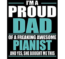 I'M A PROUD DAD OF A FREAKING AWESOME PIANIST Photographic Print