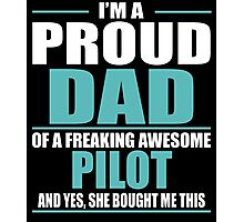 I'M A PROUD DAD OF A FREAKING AWESOME PILOT Photographic Print