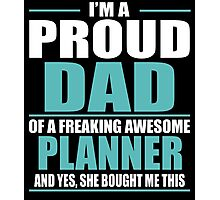 I'M A PROUD DAD OF A FREAKING AWESOME PLANNER Photographic Print