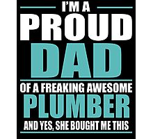 I'M A PROUD DAD OF A FREAKING AWESOME PLUMBER Photographic Print