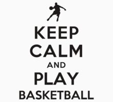 Keep Calm and Play Basketball (Alternative white) by Yiannis  Telemachou