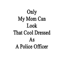 Only My Mom Can Look That Cool Dressed As A Police Offcer Photographic Print