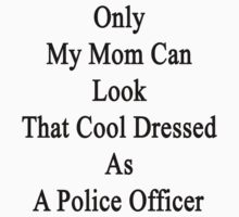 Only My Mom Can Look That Cool Dressed As A Police Offcer by supernova23