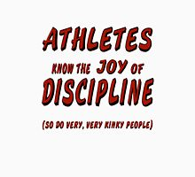 Athletes know the joy of discipline. So do very, very kinky people Unisex T-Shirt
