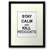 Stay Calm and Kill Redcoats Framed Print
