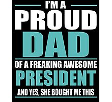I'M A PROUD DAD OF A FREAKING AWESOME PRESIDENT Photographic Print