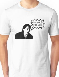 'Oh Good for You!' Christian Bale Design Unisex T-Shirt