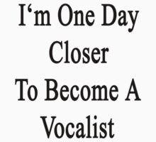 I'm One Day Closer To Become A Vocalist by supernova23