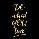 Do What Yo Love by Magdalena Mikos