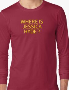 Where is Jessica Hyde ? Long Sleeve T-Shirt