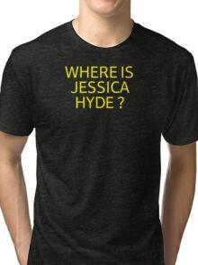 Where is Jessica Hyde ? Tri-blend T-Shirt