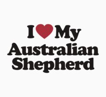 I Love My Australian Shepherd by iheart