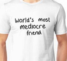 World's Most Mediocre Friend Unisex T-Shirt