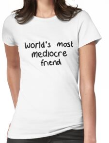 World's Most Mediocre Friend Womens Fitted T-Shirt