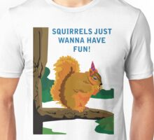 Squirrels Just Wanna Have Fun Unisex T-Shirt